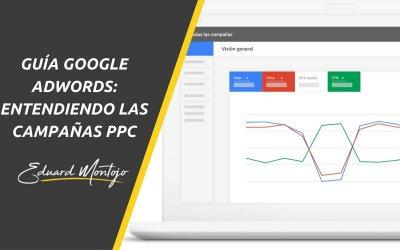 Entendiendo las campañas PPC: Guía Google Adwords
