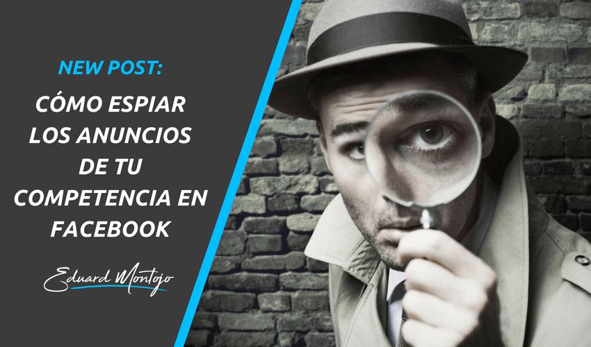 Cómo espiar los anuncios de tu competencia en Facebook
