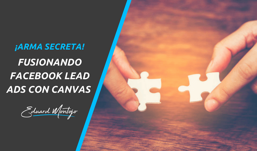 Facebook Lead Ads con Canvas ¡Una arma secreta!