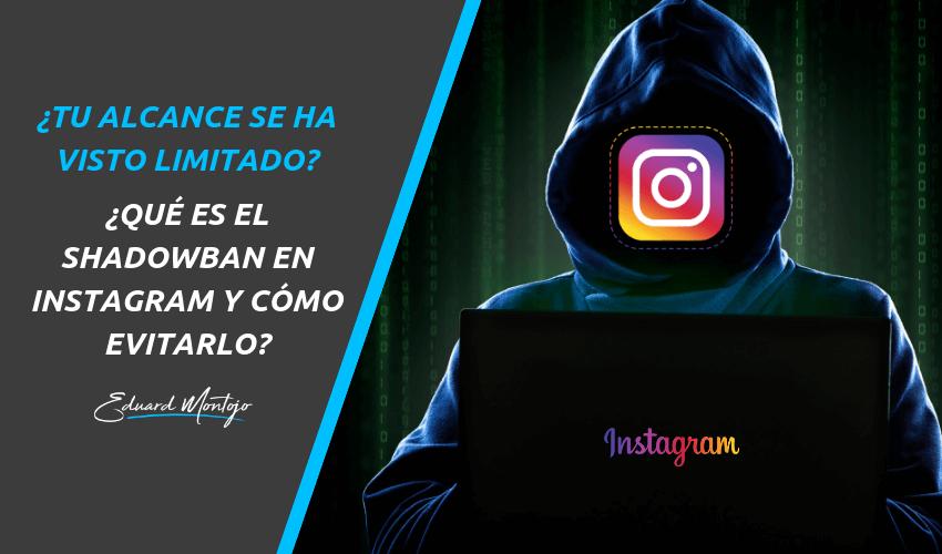 ¿Qué es el Shadowban en Instagram y cómo evitarlo?