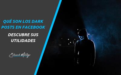 Qué son los dark post y cómo crearlos para promocionar tu negocio
