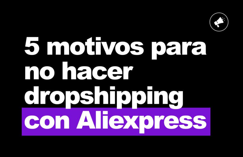 5 motivos para no hacer dropshipping con aliexpress